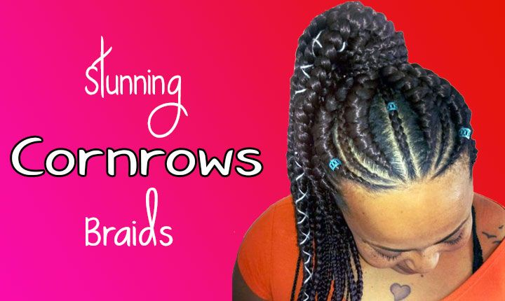 Cornrows Braids | 45 Killer Braided Hairstyles for Black Women