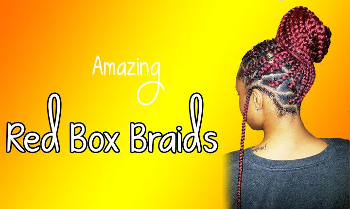 Red Box Braids ||25 Fabulous  Braided Hairstyles Ideas