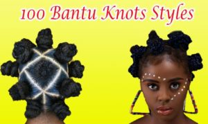 Fall In Love With BANTU KNOTS [How to + 100 Pictures]