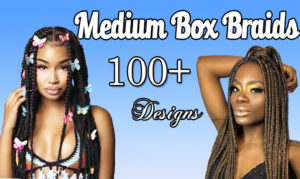 Read more about the article 100+ Romantic MEDIUM BOX BRAIDS Designs for You