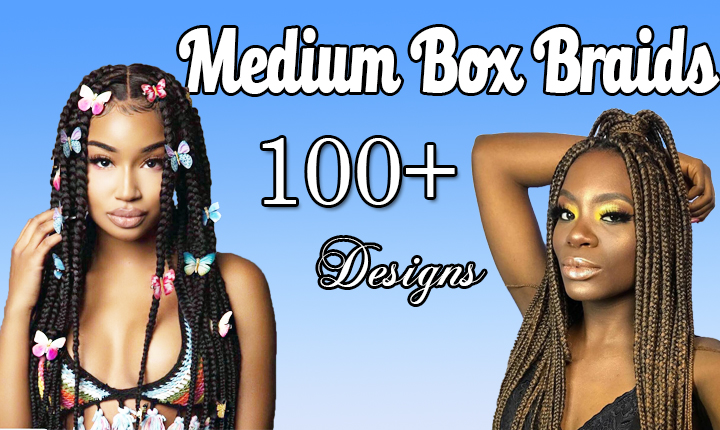 100+ Romantic MEDIUM BOX BRAIDS Designs for You