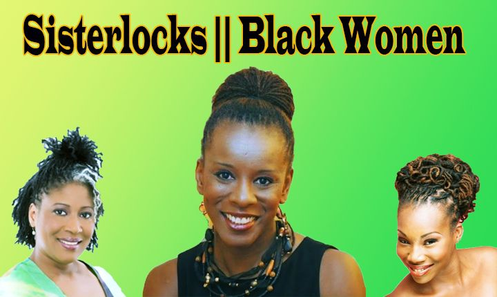 65 Sisterlocks Hairstyles Of New Era for the Black Beauties